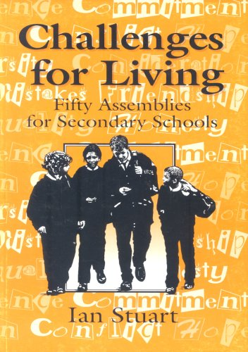 Challenges for Living: Fifty Assemblies for Secondary Schools Ian Stuart