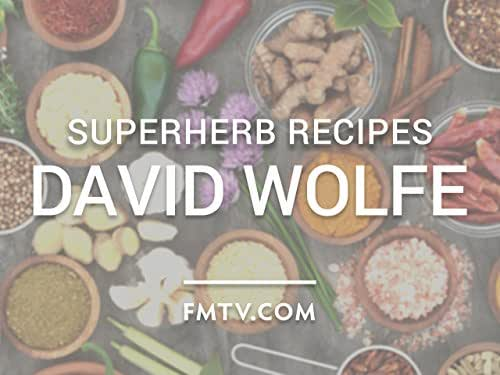 Superherb Recipes With David Wolfe: Tonic Elixirs For Extraordinary Health