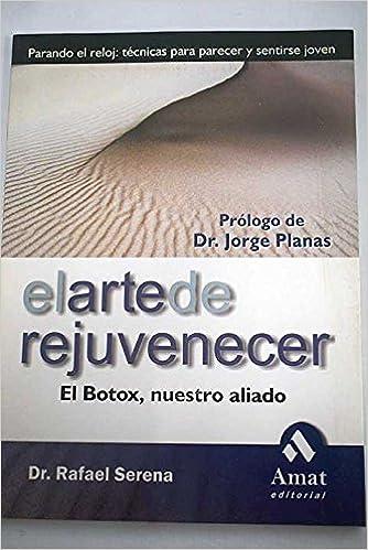 El arte de rejuvenecer: el Botox, nuestro aliado: Rafael Serena: 9788497351423: Amazon.com: Books