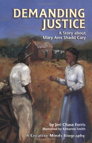 Demanding Justice: A Story About Mary Ann Shadd Cary (Creative Minds Biography) ebook