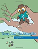 Crazy Cleo the Caterpillar, Greg Williams, 1467070904