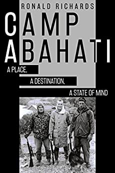 Camp Abahati: A Place, A Destination, A State of Mind by [Richards, Ronald]