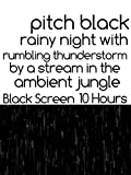 Pitch black rainy night with rumbling thunderstorm by a stream in the ambient jungle black screen 10 hours