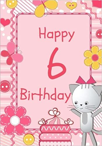 Happy birthday birthday notebook for 6 year old birthday notebook happy birthday birthday notebook for 6 year old birthday notebook or keepsake journal for girls 6th bithday blank notebooks and journals notebooks for bookmarktalkfo Choice Image