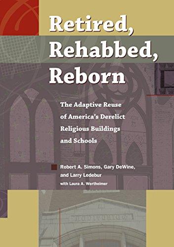 Retired, Rehabbed, Reborn: The Adaptive Reuse of America's Derelict Religious Buildings and Schools (Sacred Landmarks) por Robert Simons,Gary DeWine,Larry Ledebur