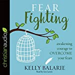 Fear Fighting: Awakening Courage to Overcome Your Fears | Kelly Balarie