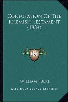 Confutation Of The Rhemish Testament (1834)