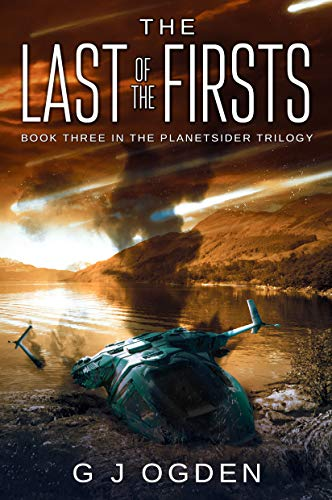 The Last of the Firsts: (A Post Apocalyptic Science Fiction Thriller) (The Planetsider Trilogy Book 3) by [Ogden, G J]