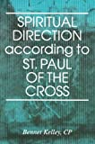 Spiritual Direction According to St. Paul of the Cross, Bennet Kelley, 0818906537