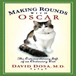Making Rounds with Oscar: The Extraordinary Gift of an Ordinary Cat   David Dosa