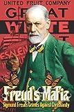 Freud's Mafia: Sigmund Freud's Crimes Against Christianity