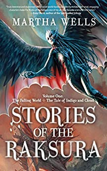 Stories of the Raksura: The Falling World & The Tale of Indigo and Cloud by [Wells, Martha]