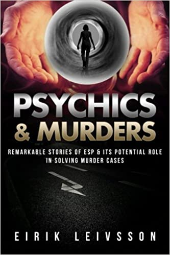 Download Psychic: Psychics & Murders: Remarkable Stories of ESP & Its Potential Role In S (Psychic, Psychics, Paranormal, ESP, Murder, Psychic Detectives, Clairvoyance) PDF, azw (Kindle), ePub