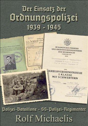 Der Einsatz der Ordnungspolizei 1939-1945: Polizei-Bataillone - SS-Polizei-Regimenter
