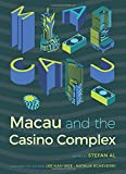 Macau and the Casino Complex (Gambling Studies Series)