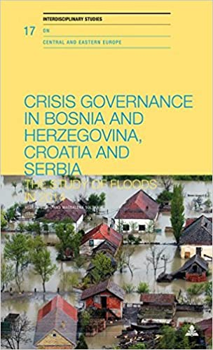 Book Crisis Governance in Bosnia and Herzegovina, Croatia and Serbia: The Study of Floods in 2014 (Interdisciplinary Studies on Central and Eastern Europe)