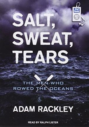 Download Salt, Sweat, Tears : The Men Who Rowed the Oceans(CD-Audio) - 2014 Edition pdf epub