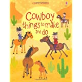 Cowboy Things to Make and Do by Emily Bone (2014-05-01)