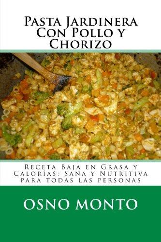 Pasta Jardinera Con Pollo y Chorizo: Receta Baja en Grasa y Calorias: Sana y Nutritiva para todas las personas (Mi Receta Favorita) (Volume 14) (Spanish Edition) [Osno Monto] (Tapa Blanda)