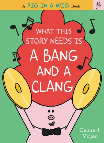 What This Story Needs Is a Bang and a Clang (A Pig in a Wig Book)