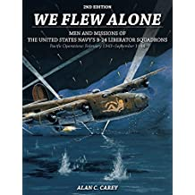 We Flew Alone: Men and Missions of the United States Navy's B-24 Liberator Squadrons Pacific Operations: February 1943-September 1944