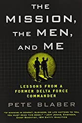 The Mission, the Men, and Me: Lessons from a Former Delta Force Commander by Pete Blaber (2010-09-07)