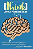 img - for Think Like A Mind Reader: Improve your business, strengthen your relationships, and solve your problems. book / textbook / text book