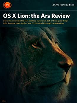 Mac OS X 10.7 Lion: the Ars Technica Review by [Siracusa, John]
