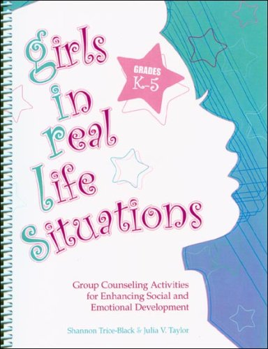 (Girls in Real Life Situations: Group Counseling for Enhancing Social and Emotional Development: Grades K-5 (Book and CD))