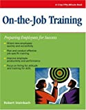 On-the-job Training: Preparing Employees For Success (Crisp Fifty-Minute Series)