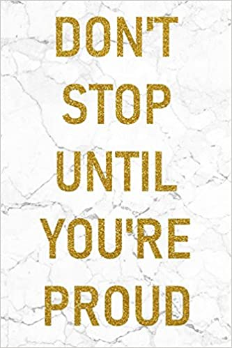 Dont Stop Until Youre Proud 100 Inspirational Quotes Inside