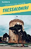 Thessaloniki in 3 Days (Travel Guide 2019):Best Things to Do in Thessaloniki,Greece for First Timers: Where to Stay,Go Out,Eat.What to See&Do. Online Maps with the Best Places in Thessaloniki, Greece