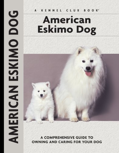 American Eskimo Dog: A Comprehensive Guide to Owning and Caring for Your Dog (Comprehensive Owner