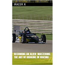 Becoming an Alien: Mastering the Art of Braking in iRacing