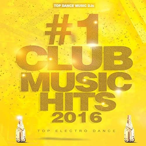 #1 Club Music Hits 2016 (Top Electro Dance Tracks To Party & Rave, Best Of Hot EDM Songs) (The Best Club Music)