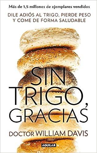 Sin trigo, gracias: Deja el trigo, pierde peso y gana en ...