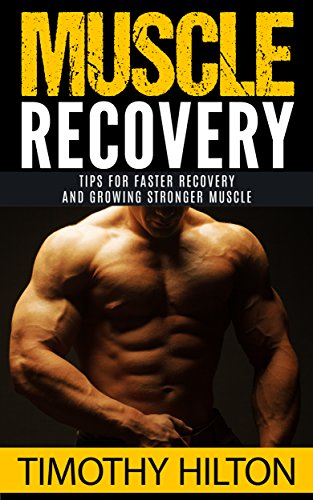 Muscle Recovery Tips For Faster Growing Stronger And Overcoming Soreness