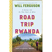 Road Trip Rwanda: A Journey Into the New Heart of Africa