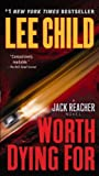 Worth Dying For: A Jack Reacher Novel [Mass Market Paperback] [2011] Reprint Ed. Lee Child