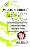 img - for A Million Bucks by 30: How to Overcome a Crap Job, Stingy Parents, and a Useless Degree to Become a Millionaire Before (or After) Turning Thirty book / textbook / text book