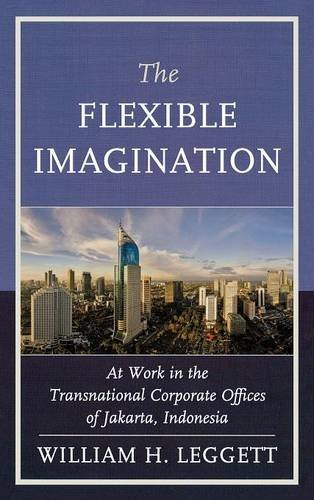 The Flexible Imagination: At Work in the Transnational Corporate Offices of Jakarta, Indonesia