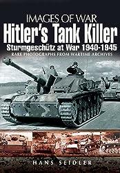Hitler's Tank Killer: Sturmgeschütz at War 1940 - 1945 (Images of War)