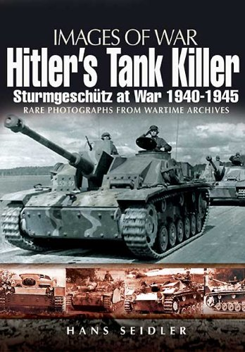 Hitler's Tank Killer: Sturmgeschütz at War 1940 – 1945 (Images of War)