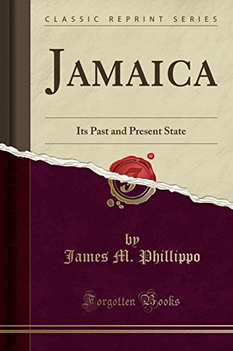 Jamaica: Its Past and Present State (Classic Reprint)