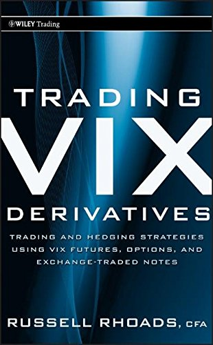Trading Vix Derivatives  Trading And Hedging Strategies Using Vix Futures  Options  And Exchange Traded Notes