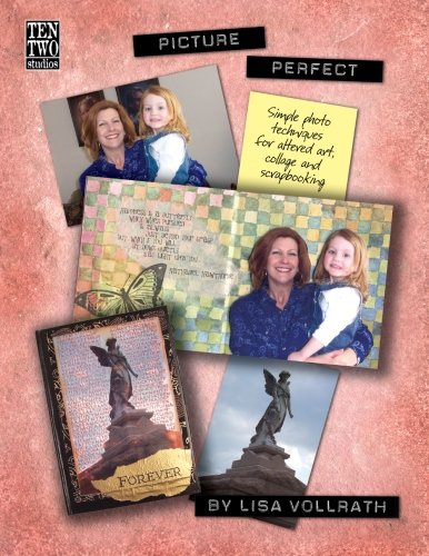 Picture Perfect: Simple Photo Techniques For Altered Art, Collage and Scrapbooking