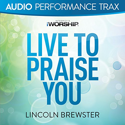 Live to Praise You (Audio Perf...