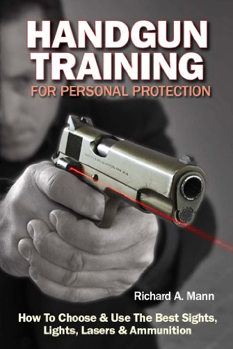 Handgun Training for Personal Protection: How to Choose & Use the Best Sights, Lights, Lasers & Ammunition ()