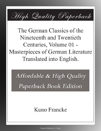 The German Classics of the Nineteenth and Twentieth Centuries, Volume 01 - Masterpieces of German Literature Translated into English.