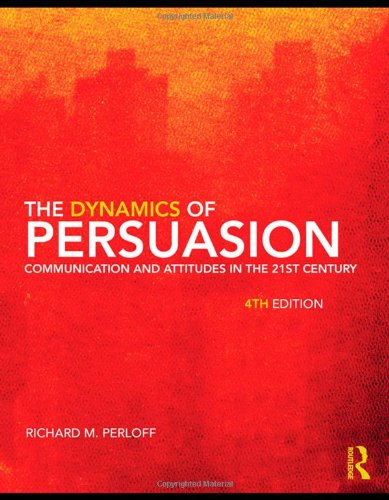 The Dynamics of Persuasion: Communication and Attitudes in the 21st Century, 4th Edition (Communication Series) by Routledge